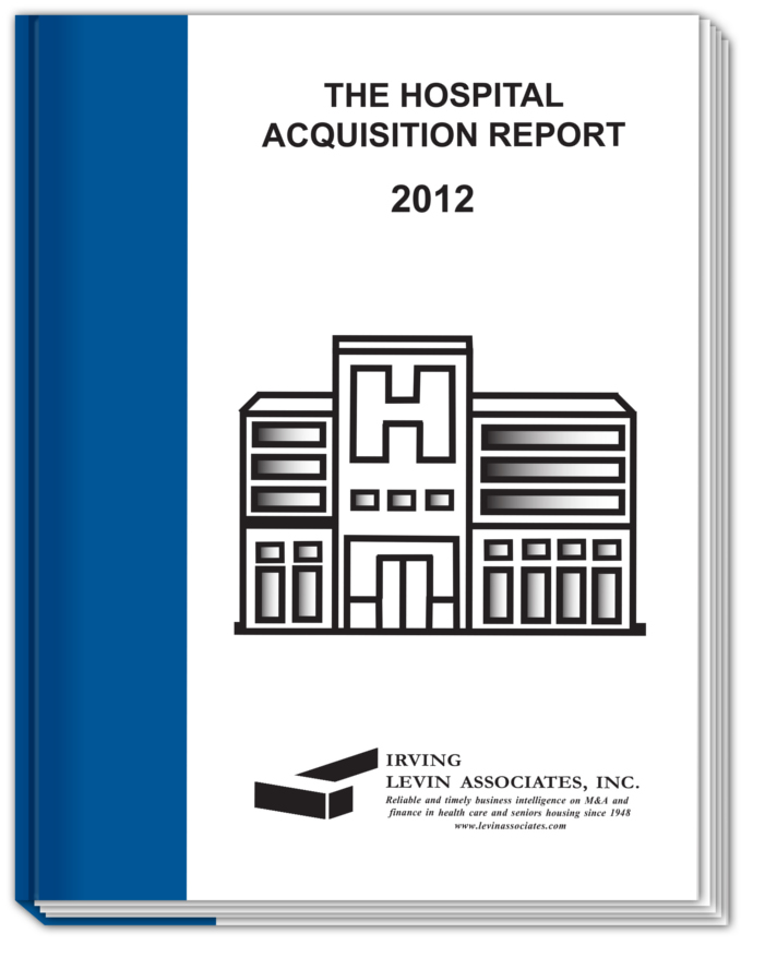 The Hospital M&A Report, Third Edition, 2012